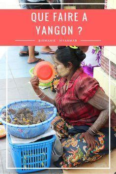 Que faire? Que voir à Yangon en Birmanie - Voyage au Myanmar
