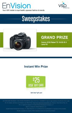 Enter VSP's EnVision Sweepstakes today for your chance to win a Canon EOS Rebel T5 18-55 IS II Lens Kit. Also, play our Instant Win Game for your chance to win a $25 Visa® Gift Card! Be sure to come back daily to increase your chances to win.