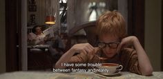 "― Annie Hall (1977) ""I have some trouble between fantasy and reality."""