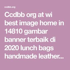 Ccdbb org at wi best image home in 14810 gambar banner terbaik di 2020 lunch bags handmade leather pouches Bryan Fury, Android Hacks, Lunch Bags, Leather Bags Handmade, Leather Pouch, Image House, Pouches, Banner, Leather Satchel