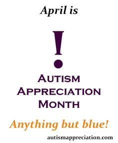 April is Autism Appreciation Month - Anything But Blue