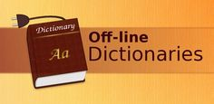 Browse many offline dictionaries!  Offline dictionaries allows you to browse dictionaries without a network connection, such as when you're on a plane, traveling abroad, out of cellular tower range or if you want to save battery!