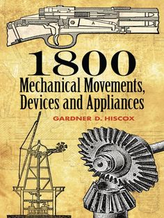 1800 Mechanical Movements, Devices and Appliances (Dover Science Books) Dover Publications Wooden Gear Clock, Wooden Gears, Mechanical Engineering Design, Mechanical Design, Engineering Notes, Ex Machina, Science Books, Machine Design, Survival Skills