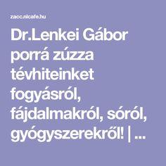 Dr.Lenkei Gábor porrá zúzza tévhiteinket fogyásról, fájdalmakról, sóról, gyógyszerekről! | Zacc - minden, ami már leülepedett bennem... Minden, Health, Eggs, Health Care, Healthy, Salud