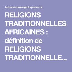 RELIGIONS TRADITIONNELLES AFRICAINES : définition de RELIGIONS TRADITIONNELLES AFRICAINES et synonymes de RELIGIONS TRADITIONNELLES AFRICAINES (français)