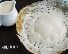 Appam: This recipe works excellent. Just add some coconut scrappings when grinding batter and use an aapakadai if you want those restaurant-style bowl shaped aapams.