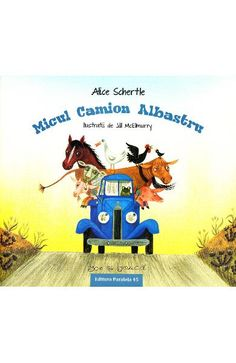 Micul camion albastru - Alice Schertle Alice, Children Books, Education, Movies, Kids, Fictional Characters, Art, Truck, Children's Books