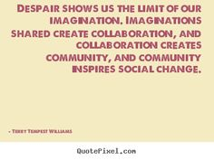 Terry Tempest Williams picture quotes - Despair shows us the limit of our imagination... - Motivational quote
