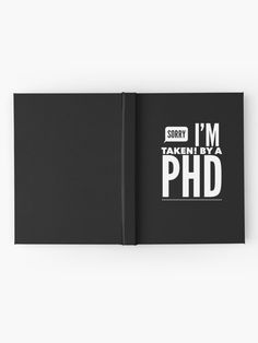 """""""Sorry, I'm Taken! By A PhD (white text)"""" Hardcover Journal by wellsaidsir 