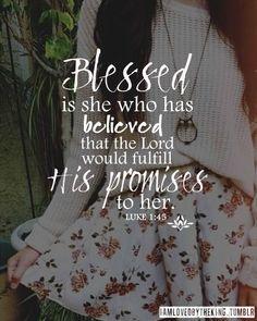 He fulfills His promises. Have faith in God. Luke 1:45