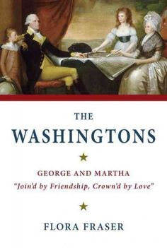 """The Washingtons: George and Martha, """"Join'd by Friendship, Crown'd by Love,"""" by Flora Fraser; Book TV, 12/6/15"""