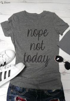 Nope Not Today T Shirt