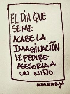 El día que se me acabe la imaginación......