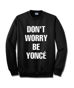 Don't Worry Be Yonce Sweater Sweatshirt Unisex Adults