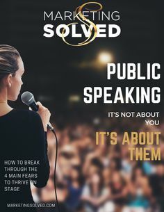 Public Speaking, It's not about you. It's about them. How to break through the main 4 fears of public speaking to thrive on stage. //marketing solved // business // public speaking // entrepreneurs // female entrepreneurs