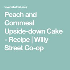Peach and Cornmeal Upside-down Cake - Recipe | Willy Street Co-op