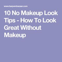 10 No Makeup Look Tips - How To Look Great Without Makeup