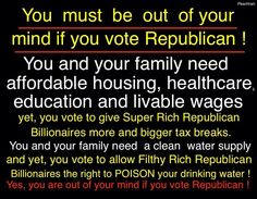 You must be out of your mind if you vote Republican! #VoteBlue