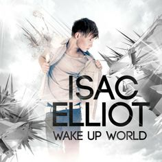 Isac Elliot : Wake Up World 1. New Way Home 2. First Kiss 3. Let´s Lie 4. Are You Gonna Be My Girl 5. No 1 feat. Johnel 6. Party Alarm 7. Sweet Talk 8. Can't Give Up On Love 9. Paper Plane 10. A.N.G.E.L