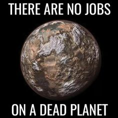 There are no JOBS on a DEAD planet you fucking idiots. - There are no JOBS on a DEAD planet you fucking idiots. There are no JOBS on a DEAD planet you fucking idiots. Save Our Earth, Save The Planet, Our Planet, Planet Earth, Salve A Terra, Our Environment, Environment Quotes, Protest Signs, Global Warming