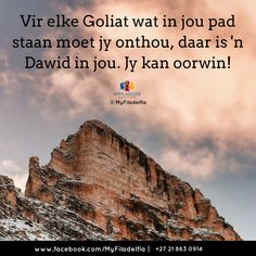 Vir elke Goliat wat in jou pad staan moet jy onthou, daar is 'n Dawid in jou. Healing Bible Verses, Bible Verses Quotes, Scriptures, Counselling Training, Afrikaanse Quotes, Goeie Nag, My Father, Best Quotes, Things To Think About