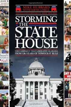 Storming the State House: The Campaign That Liberated Alabama From 136 Years of Democrat Rule by Mike Hubbard, http://www.amazon.com/dp/1588382834/ref=cm_sw_r_pi_dp_I3Wmqb0SHVSP9
