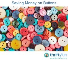This is a guide about saving money on buttons. Buttons are needed not only for clothing crafts but also for other projects.