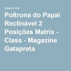 Poltrona do Papai Reclinável 2 Posições Matrix - Class - Magazine Gatapreta