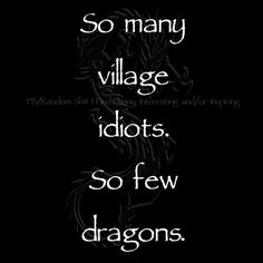 So many village idiots. So few dragons. Writing Tips, Writing Prompts, Dragon Quotes, Dragon Memes, Breathing Fire, Me Quotes, Funny Quotes, Les Sentiments, How To Train Your Dragon
