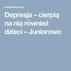 Depresja – cierpią na nią również dzieci – Juniorowo