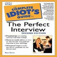 The eBook: The Complete Idiot's GUIDE TO THE PERFECT INTERVIEW! Make Sure You're Sending The Right Signals To Potential…