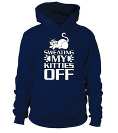 Sweating My Kitties Off Kitten Cat  #gift #idea #shirt #image #funny #fitness #gyms #clothing #sport