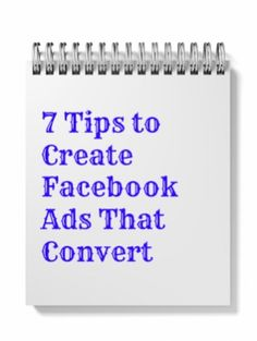 7 Tips to Create Facebook Ads That Convert