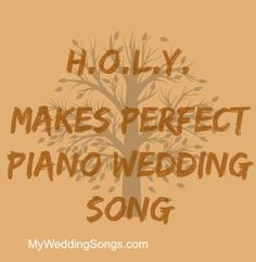 HOLY Makes For Perfect Wedding Songs Set This To Piano Music A Unique Twist