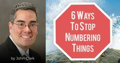 6 Ways To Stop Numbering Things - by John Clark | As I look back on my columns, I realize that I have been numbering things too much.