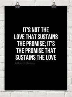It's not the love that sustains the promise; it's the promise that sustains the love by Jefferson Bethke #97357