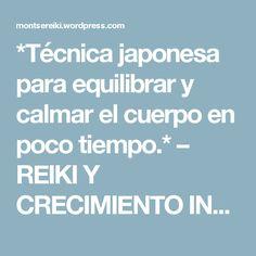 *Técnica japonesa para equilibrar y calmar el cuerpo en poco tiempo.* – REIKI Y CRECIMIENTO INTERIOR