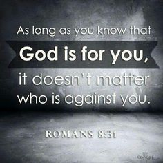 """""""What then shall we say to these things? If God is for us, who can be against us?"""" Romans 8:31 ESV"""