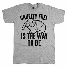 'Cruelty Free Is The Way To Be' Shirt | Everything Vegan