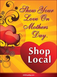 Remind your customers to shop locally for their Mother's Day Gifts with this cute graphic!  Feel free to share!