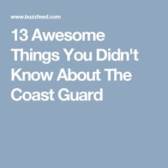 13 Awesome Things You Didn't Know About The Coast Guard