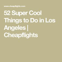 52 Super Cool Things to Do in Los Angeles   Cheapflights