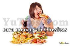 dampak berbahaya, cara mencegah dan mengatasi obesitas secara mudah cepat serta efektif.