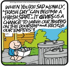 """Ziggy: When you're sad and lonely, """"trash day"""" can become a """"fresh start"""" ... it gives us a chance to leave our troubles on the doorstep and recycle our """"empties""""!"""