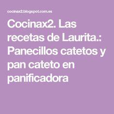 Cocinax2. Las recetas de Laurita.: Panecillos catetos y pan cateto en panificadora