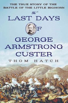 The Last Days of George Armstrong Custer by Thom Hatch--Check out the review on our blog at http://pasadena-library.net/adult_services/2015/staff-review-the-last-days-of-george-armstrong-custer/