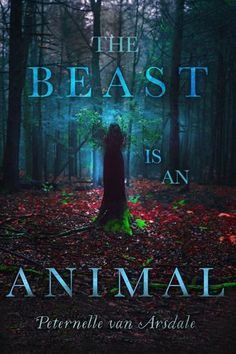 The Beast Is an Animal by Peternelle van Arsdale (March 7, 2017)