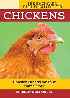 The Backyard Field Guide To Chickens: Chicken Breeds For Your Home Flock PDF