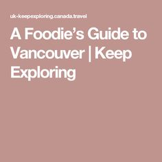 A Foodie's Guide to Vancouver   Keep Exploring