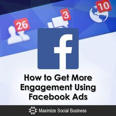 How to Get More Engagement Using Facebook Ads